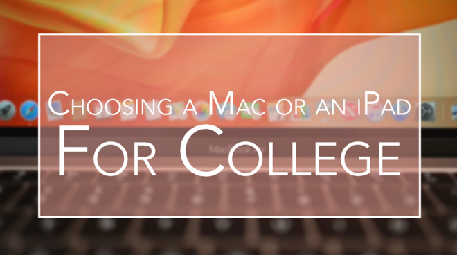 Choosing an iPad or Mac for college