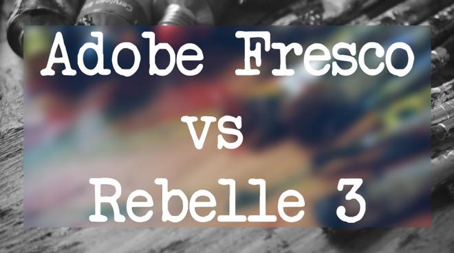 Adobe Fresco vs Rebelle 3