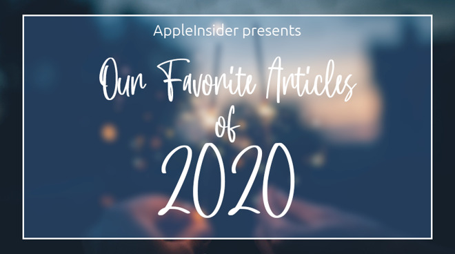 2020 in review: AppleInsider's favorite articles of the year